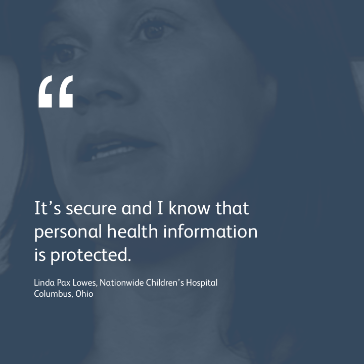 It's secure and I know that personal health information is protected.