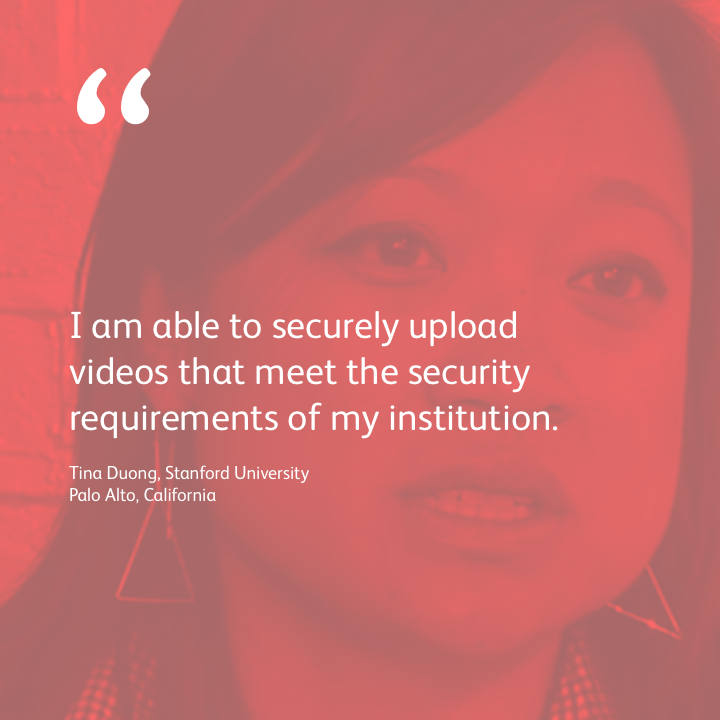 I am able to securely upload videos that meet the security requirements of my institution.